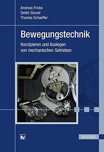 Bewegungstechnik: Konzipieren und Auslegen von mechanischen Getrieben