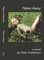Taken Away by Patty Friedmann (2010-11-16)