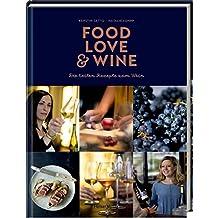 Food, Love & Wine: Die besten Rezepte zum Wein