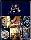 : Food, Love & Wine: Die besten Rezepte zum Wein