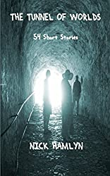 The Tunnel Of Worlds: 54 Short Stories