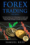 Forex Trading: THE BIBLE This Book Includes: The beginners Guide + The Crash Course + The Best Techniques + Tips and Tricks + The Advanced Guide To ... and Make Immediate Cash With Forex Trading