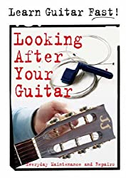 Looking After Your Guitar: Everyday Maintenance and Repairs (Learn Guitar Fast)