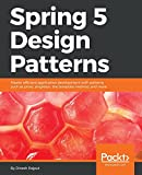 Spring 5 Design Patterns: Master efficient application development with patterns such as proxy, singleton, the template method, and more (English Edition)