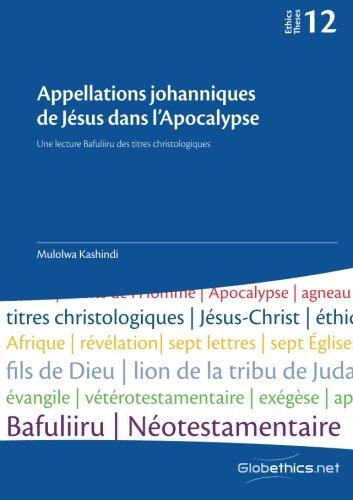 Appellations johanniques de Jésus dans l'Apocalypse: une lecture Bafuliiru des titres christologiques: Volume 12 (Globethics.net Theses)