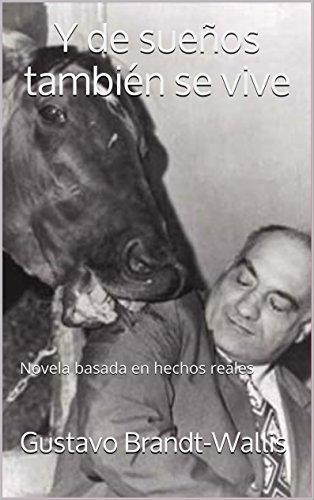 Y de sueños también se vive: Novela basada en hechos reales por Gustavo Brandt-Wallis