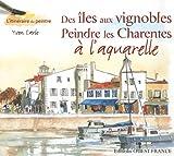 Des îles aux vignobles : Peindre les Charentes à l'aquarelle