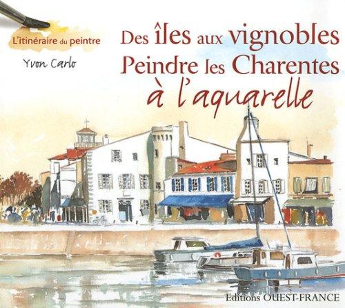 Des les aux vignobles : Peindre les Charentes  l'aquarelle