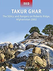 Takur Ghar: The SEALs and Rangers on Roberts Ridge, Afghanistan 2002 (Raid) by Leigh Neville (2013-03-19)