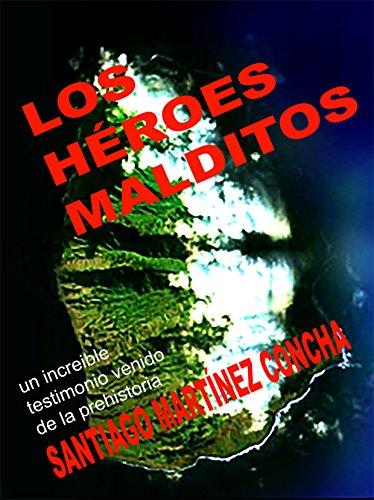 LOS HÉROES MALDITOS: Una impresionante historia real, extensamente documentada, basada en el LIBRO DE ENOC por SANTIAGO MARTÍNEZ CONCHA