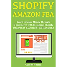 Shopify Amazon FBA (Combo): Learn to Make Money Through E-commerce with Instagram Shopify Integration & Amazon FBA Marketing (English Edition)