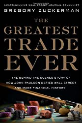 The Greatest Trade Ever: The Behind-the-Scenes Story of How John Paulson Defied Wall Street and Made Financial History by Gregory Zuckerman (2009-11-03)