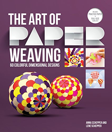 The Art of Paper Weaving: 46 Colorful, Dimensional Projects--Includes Full-Size Templates Inside & Online, Plus Practice Paper for One Project