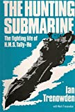 The Hunting Submarine: The Fighting Life of HMS Tally-Ho by Ian Trenowden