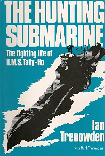 the-hunting-submarine-the-fighting-life-of-hms-tally-ho
