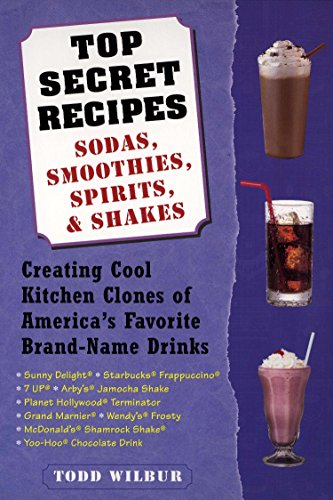 Top Secret Recipes--Sodas, Smoothies, Spirits, & Shakes: Creating Cool Kitchen Clones of America's Favorite Brand-Name Drinks (English Edition) (7up Soda)