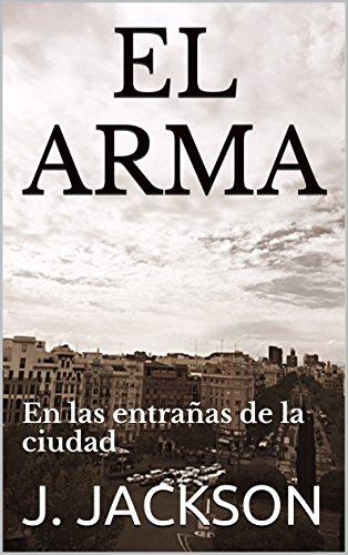 EL ARMA: En las entrañas de la ciudad (INSPECTOR nº 2) (Spanish Edition)