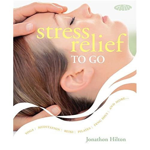 Stress Relief: Simple Routines for Home, Work and Travel: Yoga Meditation Reiki Pilates Feng Shui and More (To Go) by Jonathan Hilton (2008-01-15)