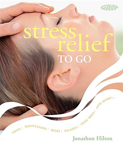 Stress Relief: Simple Routines for Home, Work and Travel: Yoga Meditation Reiki Pilates Feng Shui and More (To Go) by Jonathan Hilton (2008-01-15) par Jonathan Hilton