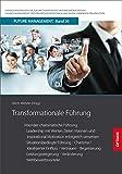 Transformationale Führung: Visionäre charismatische Führung: Leadership mit Werten, Zielen, Visionen und inspirational Motivation erfolgreich in der lernenden Organisation