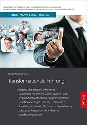 Transformationale Führung: Visionäre charismatische Führung: Leadership mit Werten, Zielen, Visionen und inspirational Motivation erfolgreich ... in der lernenden Organisation)