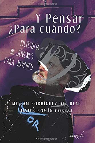 Y Pensar ¿Para cuándo?: Filosofía de jóvenes para jóvenes por Myriam Rodríguez