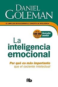 La Inteligencia Emocional: Por Qué Es Más Importante Que El Cociente Intelectual / Emotional Intelligence par Daniel Goleman