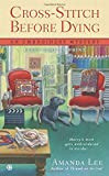 Cross-Stitch Before Dying: An Embroidery Mystery by Amanda Lee (2013-08-06)