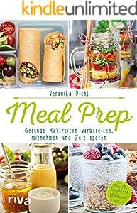 Meal Prep – Gesunde Mahlzeiten vorbereiten, mitnehmen und Zeit sparen: Über 70 Rezepte und 10 Wochenpläne