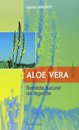 Aloe Vera : Remède naturel de légende