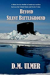 Beyond Silent Battleground (Submarine Classics by D.M. Ulmer Book 6)