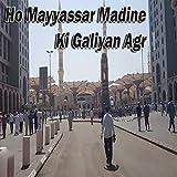Ho Mayyassar Madine Ki Galiyan Agr