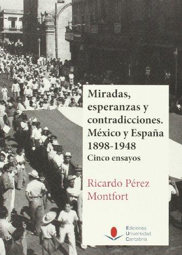 Descargar Libro Míradas, esperanzas y contradicciones.México y España 1898-1948 Cinco ensayos (Historia) de Ricardo Pérez Montfort