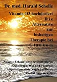 Vitamin-D3   hochdosiert  D i e  Alternative zur bisherigen Therapie bei  G l a u k o m: Neueste Erkenntnisse revolutionieren   Krebstherapie  Allgemeinmedizin    Augenheilkunde    Kontaktlinsentragen
