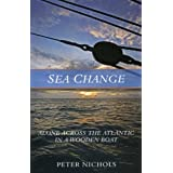 Sea Change: Alone Across the Atlantic in a Wooden Boat by Peter Nichols (2010-03-15)
