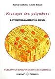 Physique des polymères - Tome 1, Struture, fabrication et emploi
