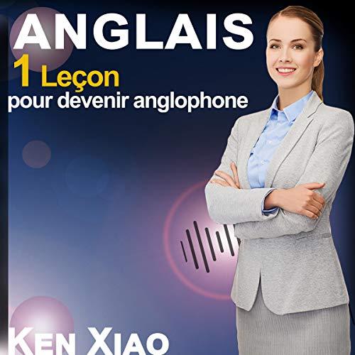 Anglais: 1 Leçon pour devenir anglophone par Ken Xiao