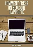 Comment Créer Un Blog Qui Rapporte De l'Argent : Créer Des Revenus Passifs Grâce à Son Blog !