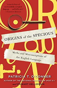Origins of the Specious: Myths and Misconceptions of the English Language von [O'Conner, Patricia T., Kellerman, Stewart]