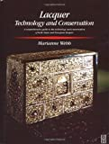 Lacquer: Technology and Conservation: A Comprehensive Guide to the Technology and Con...