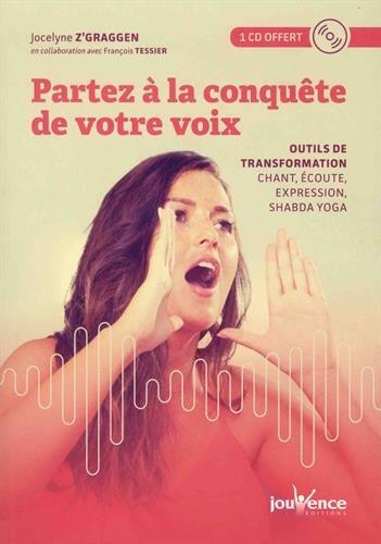 Partez à la conquête de votre voix : Outils de transformation : chant, écoute, expression, shabda yoga (1CD audio)