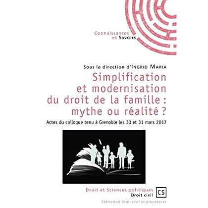 Simplification et modernisation du droit de la famille : mythe ou réalité ?: Actes du colloque tenu à Grenoble les 30 et 31 mars 2017 (Droit civil et procédures)