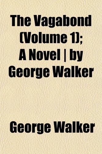 The Vagabond (Volume 1); A Novel   by George Walker