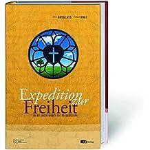 Expedition zur Freiheit: In 40 Tagen durch die Reformation