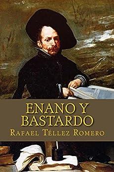 Enano y Bastardo: Un bufón en la corte de Felípe IV (Spanish Edition) by [Romero, Rafael Téllez]