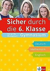 Klett Sicher durch die 6. Klasse - Das große Übungsbuch für die Fächer Deutsch, Mathematik, Englisch; sicher auf dem Gymnasium