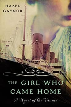 The Girl Who Came Home: A Novel of the Titanic (P.S.) by [Gaynor, Hazel]