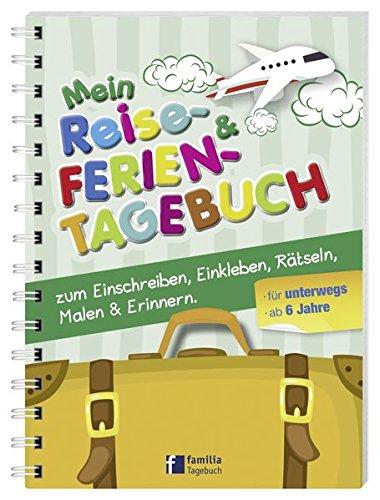 Mein Reise- und Ferientagebuch: zum Einschreiben, Einkleben, Rätseln, Malen & Erinnern für unterwegs (Reise- und Ferientagebuch für Kinder)