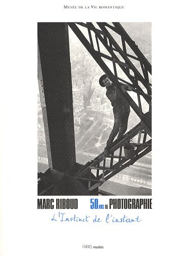 L'Instinct de l'instant : 50 ans de photographie par Marc Riboud
