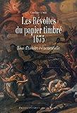 Les Révoltes du papier timbré, 1675 : Essai d'histoire événementielle